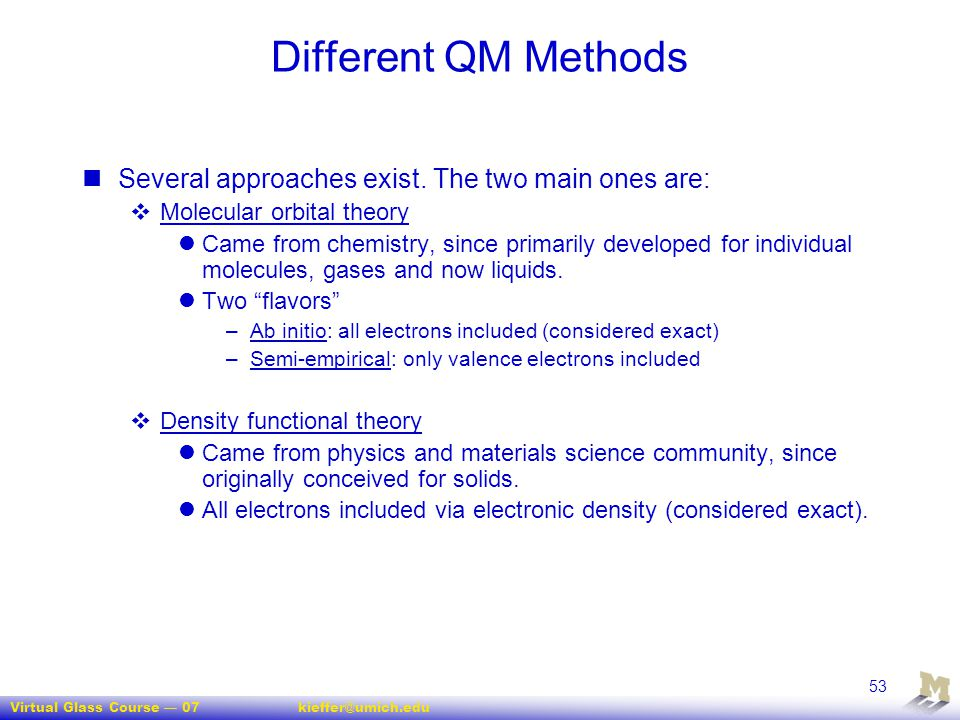 Virtual Glass Course — 07kieffer@umich.edu 53 Different QM Methods Several approaches exist. The two main ones are:  Molecular orbital theory Came fr