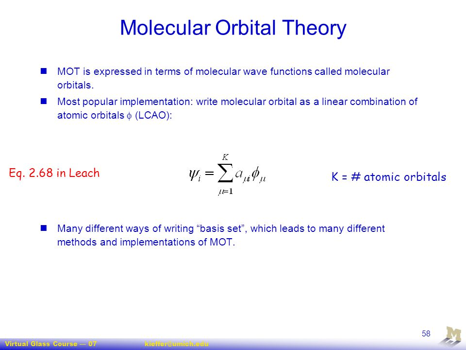 Virtual Glass Course — 07kieffer@umich.edu 58 Molecular Orbital Theory MOT is expressed in terms of molecular wave functions called molecular orbitals