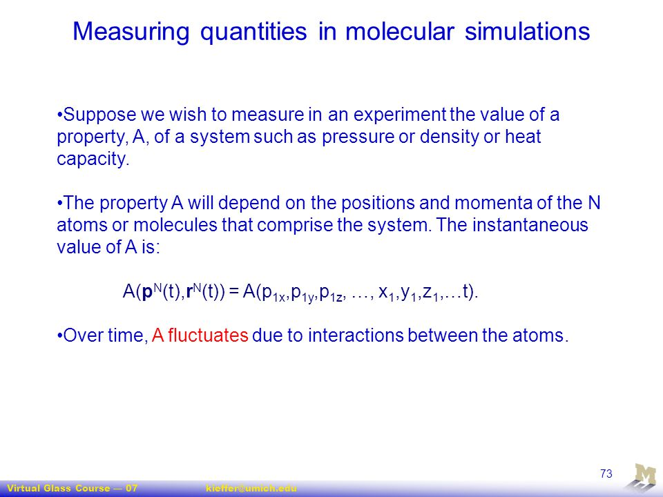 Virtual Glass Course — 07kieffer@umich.edu 73 Measuring quantities in molecular simulations Suppose we wish to measure in an experiment the value of a