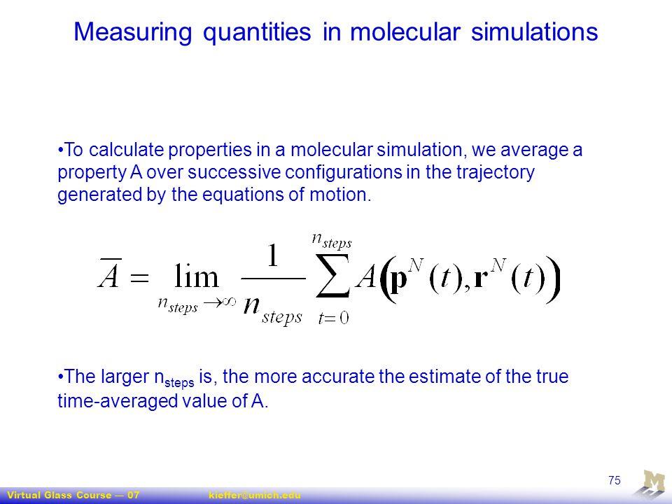 Virtual Glass Course — 07kieffer@umich.edu 75 Measuring quantities in molecular simulations To calculate properties in a molecular simulation, we aver