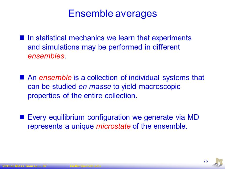 Virtual Glass Course — 07kieffer@umich.edu 76 Ensemble averages In statistical mechanics we learn that experiments and simulations may be performed in