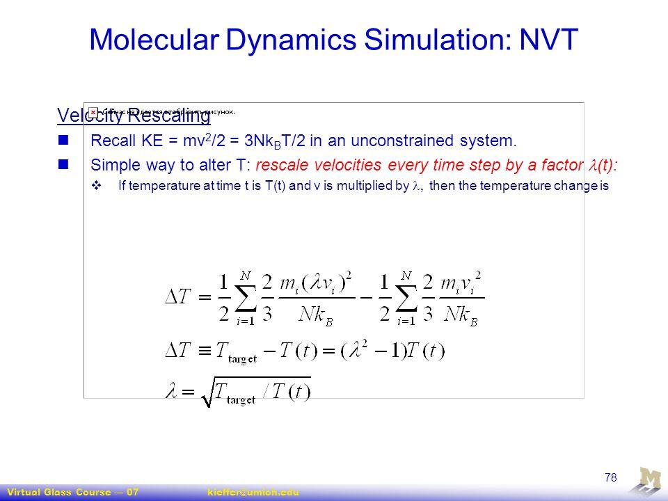 Virtual Glass Course — 07kieffer@umich.edu 78 Molecular Dynamics Simulation: NVT Velocity Rescaling Recall KE = mv 2 /2 = 3Nk B T/2 in an unconstraine