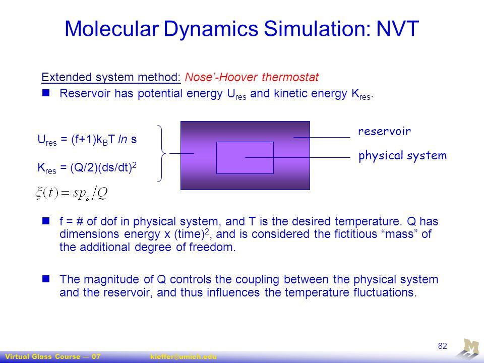Virtual Glass Course — 07kieffer@umich.edu 82 Molecular Dynamics Simulation: NVT Extended system method: Nose'-Hoover thermostat Reservoir has potenti