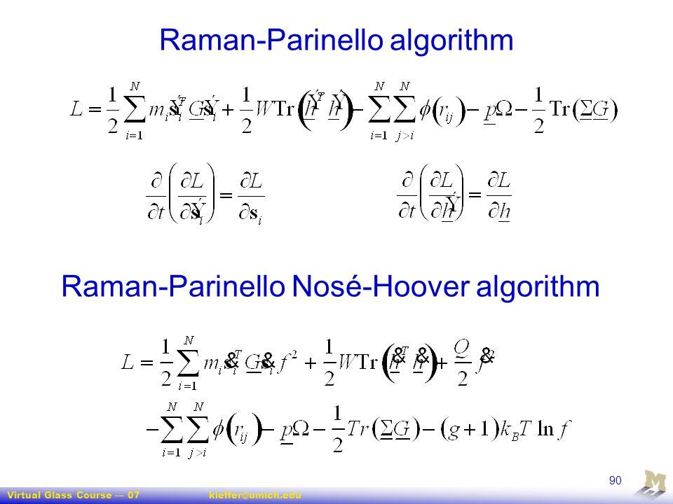 Virtual Glass Course — 07kieffer@umich.edu 90 Raman-Parinello algorithm Raman-Parinello Nosé-Hoover algorithm