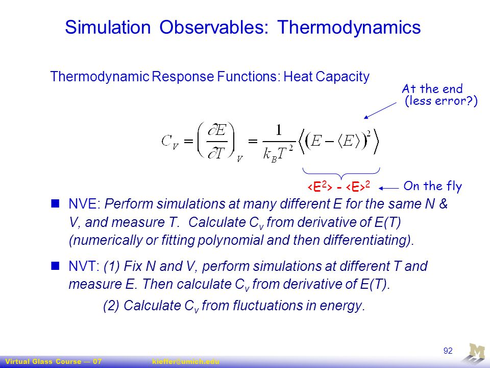 Virtual Glass Course — 07kieffer@umich.edu 92 Thermodynamic Response Functions: Heat Capacity NVE: Perform simulations at many different E for the sam