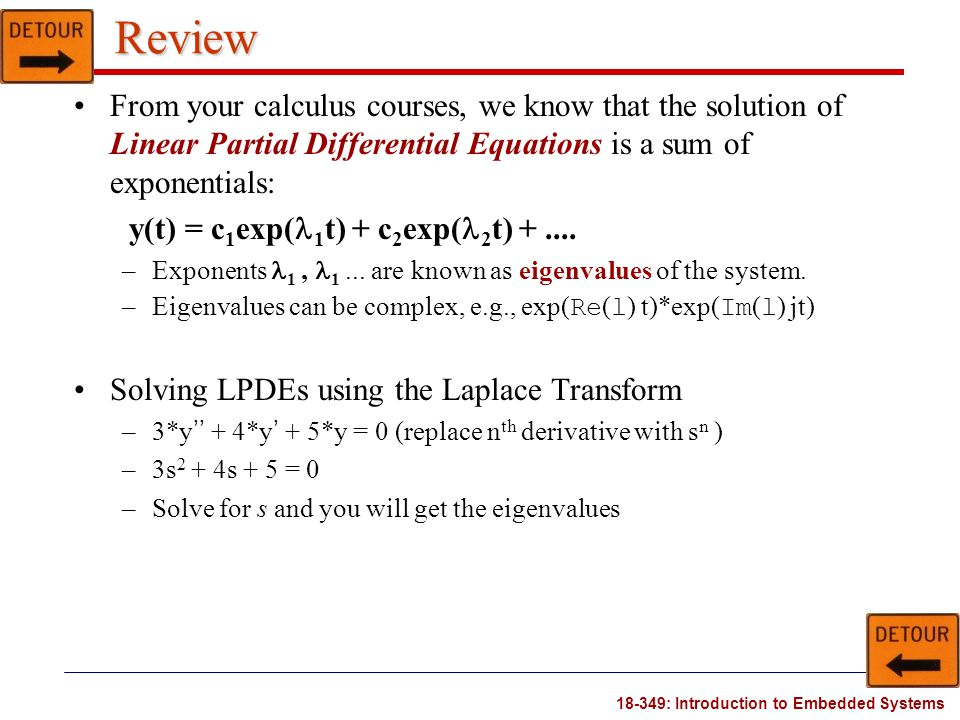 18-349: Introduction to Embedded Systems Review From your calculus courses, we know that the solution of Linear Partial Differential Equations is a su