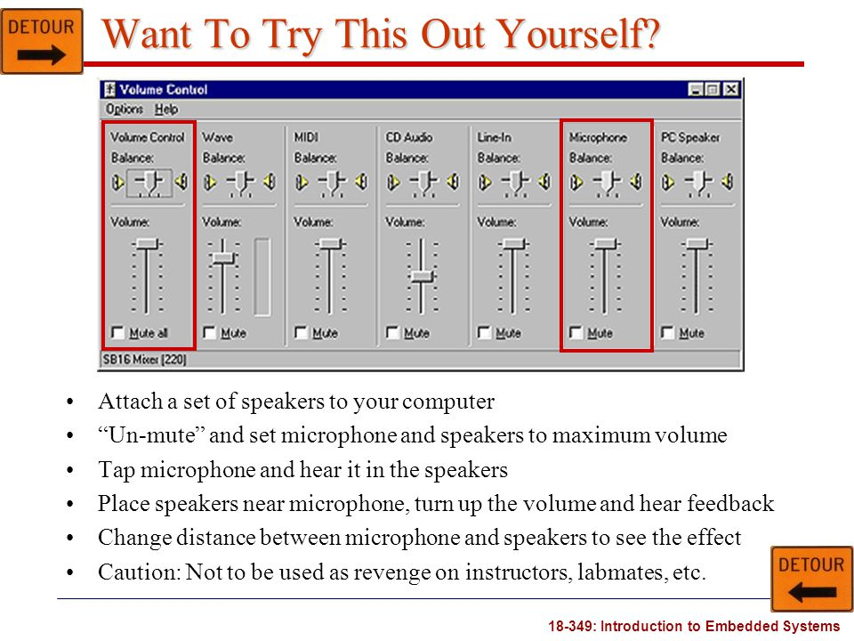"""18-349: Introduction to Embedded Systems Want To Try This Out Yourself? Attach a set of speakers to your computer """"Un-mute"""" and set microphone and spe"""
