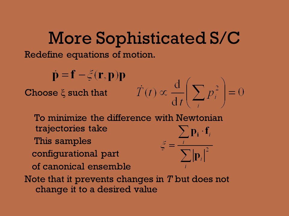 Hoover Method Start with the Nosé method and redefine the time variable Thus eliminate s from equations of motion Samples a canonical ensemble and is more gentle than straight scaling.