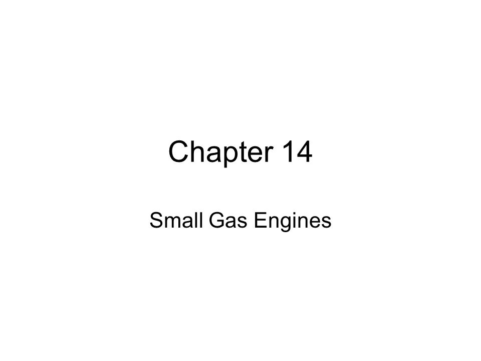 Chapter 14 Small Gas Engines