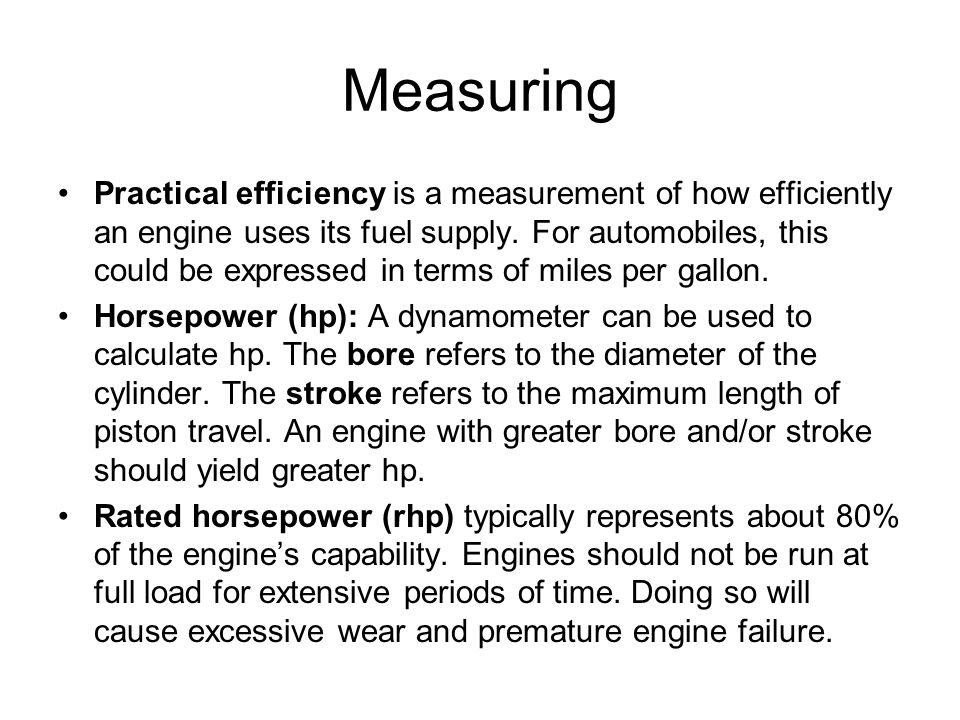 Measuring Practical efficiency is a measurement of how efficiently an engine uses its fuel supply. For automobiles, this could be expressed in terms o