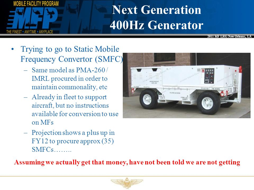 2011 MF LRG New Orleans, LA Next Generation 400Hz Generator Trying to go to Static Mobile Frequency Convertor (SMFC) –Same model as PMA-260 / IMRL pro