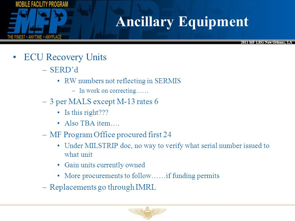 2011 MF LRG New Orleans, LA ECU Recovery Units –SERD'd RW numbers not reflecting in SERMIS –In work on correcting…… –3 per MALS except M-13 rates 6 Is