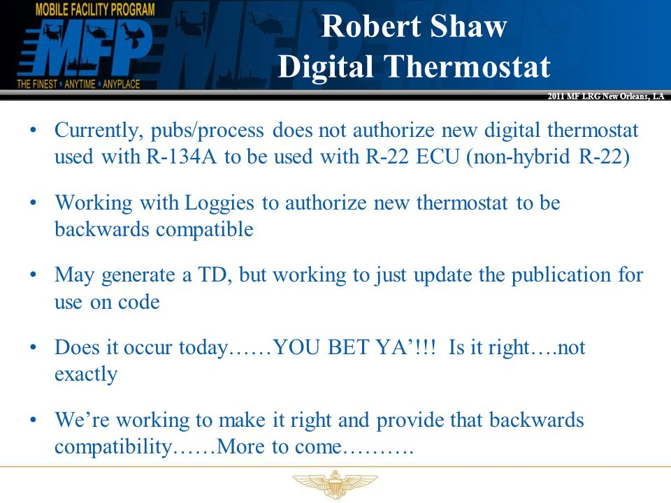2011 MF LRG New Orleans, LA Robert Shaw Digital Thermostat Currently, pubs/process does not authorize new digital thermostat used with R-134A to be us