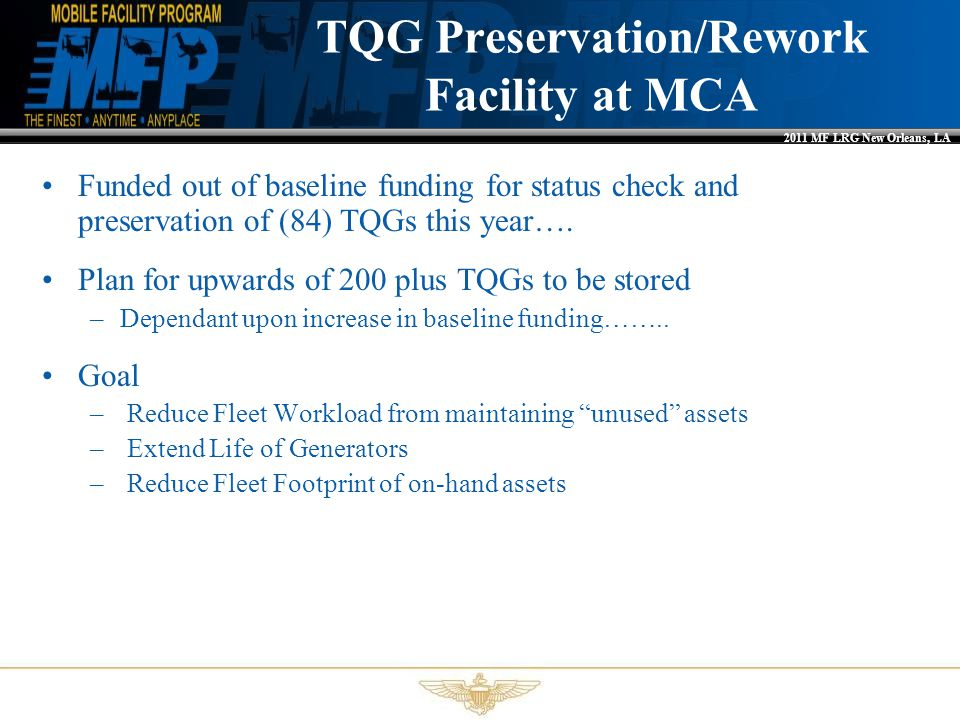 2011 MF LRG New Orleans, LA Funded out of baseline funding for status check and preservation of (84) TQGs this year…. Plan for upwards of 200 plus TQG