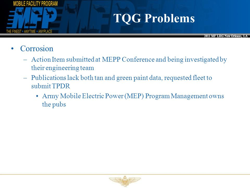 2011 MF LRG New Orleans, LA TQG Problems Corrosion –Action Item submitted at MEPP Conference and being investigated by their engineering team –Publica