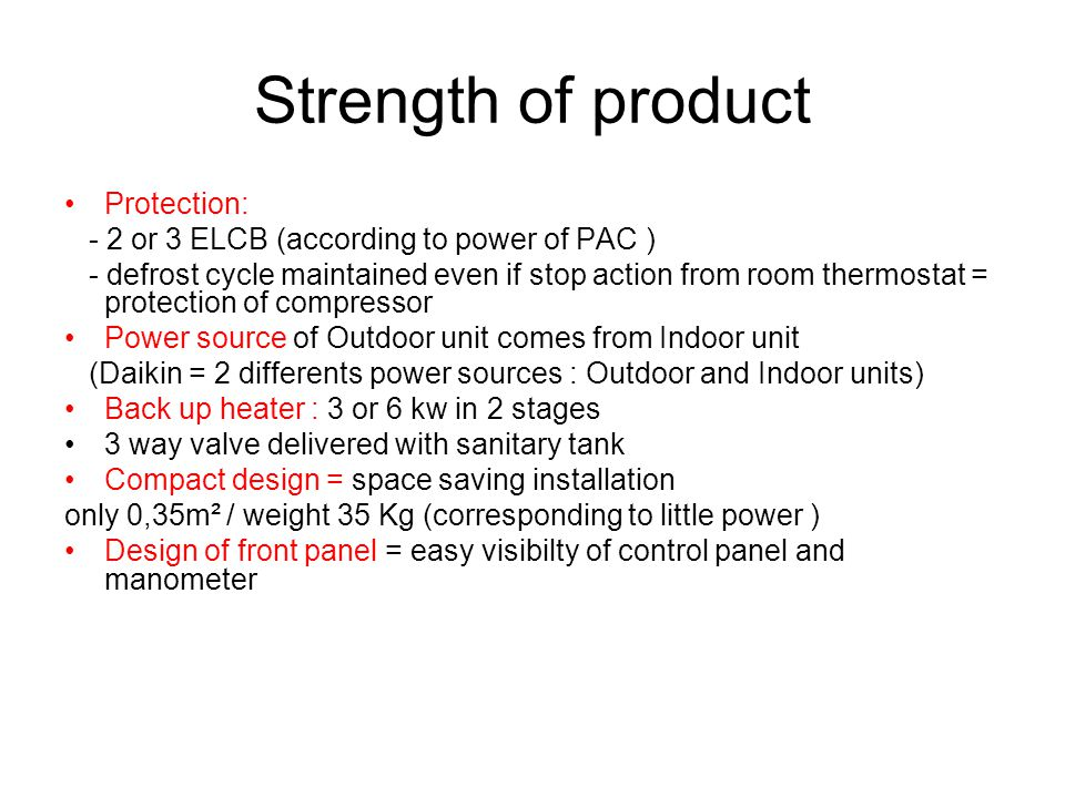 Strength of product Protection: - 2 or 3 ELCB (according to power of PAC ) - defrost cycle maintained even if stop action from room thermostat = prote