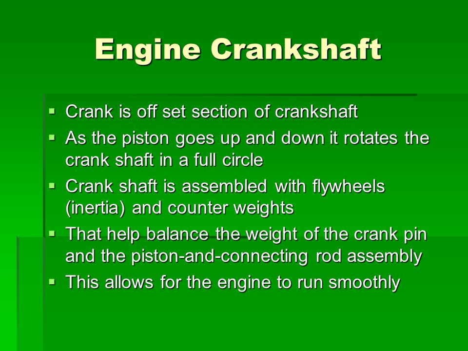 Engine Crankshaft  Crank is off set section of crankshaft  As the piston goes up and down it rotates the crank shaft in a full circle  Crank shaft