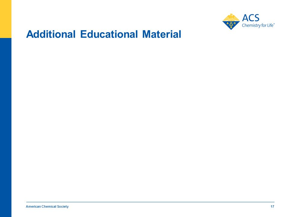 American Chemical Society 17 Additional Educational Material