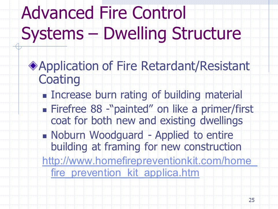 24 Advanced Fire Control Systems – Total Dwelling Residential Fire Sprinkler System Automatic sprinkler system for home Total or partial protection Less water damage from fire department Avg.