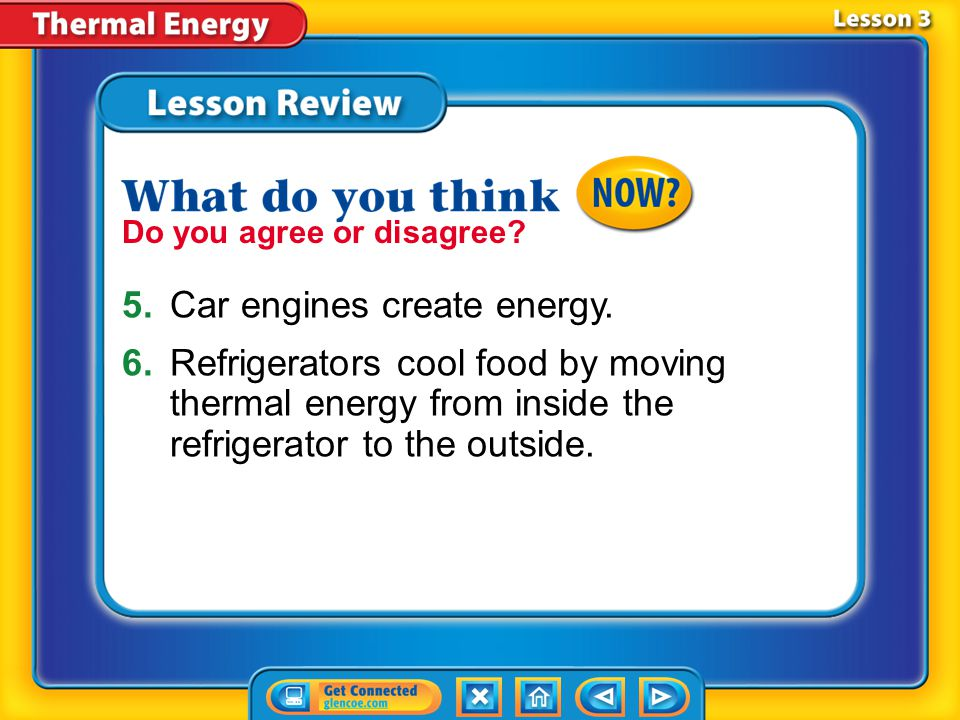 Lesson 3 – LR3 A.heat engine B.heating appliance C.refrigerator D.thermostat Which term refers to a device that regulates the temperature of a system?