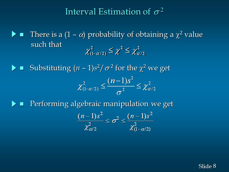 8 8 Slide Interval Estimation of  2 Substituting ( n – 1) s 2 /  2 for the  2 we get Substituting ( n – 1) s 2 /  2 for the  2 we get n Perfor