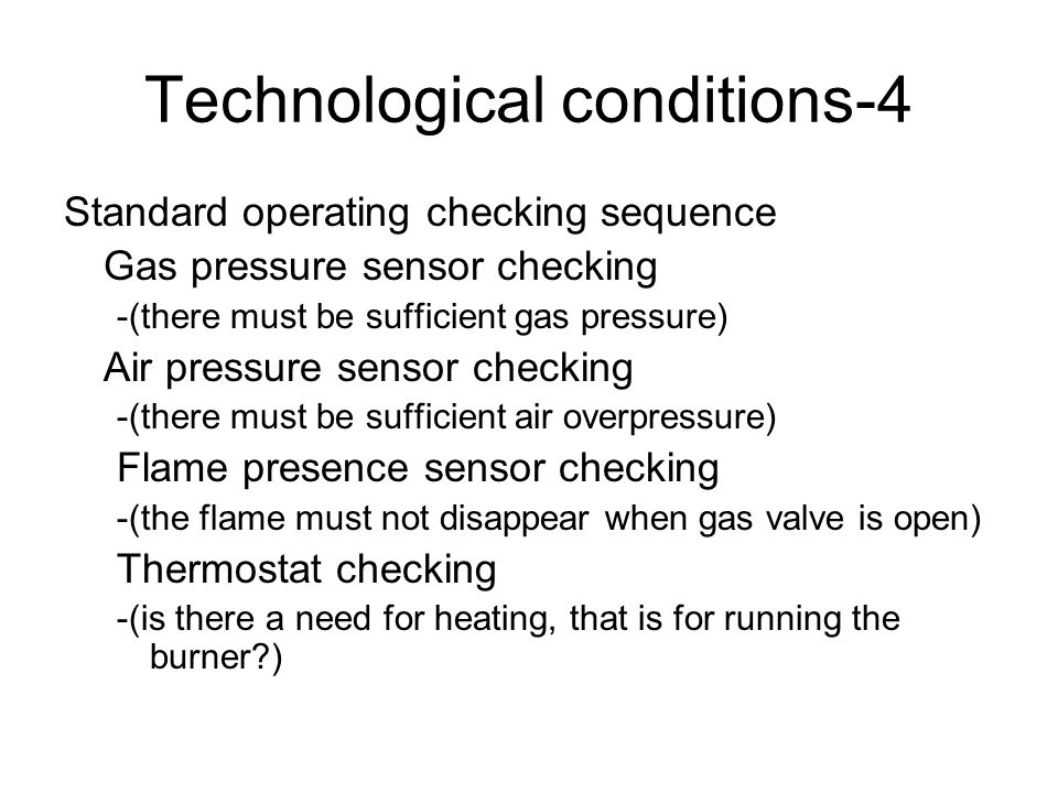 Technological conditions-3 After the sufficient ventilating the burner firing startup: Gas valve opening Firing signal generation (e.g. pulses) Contin