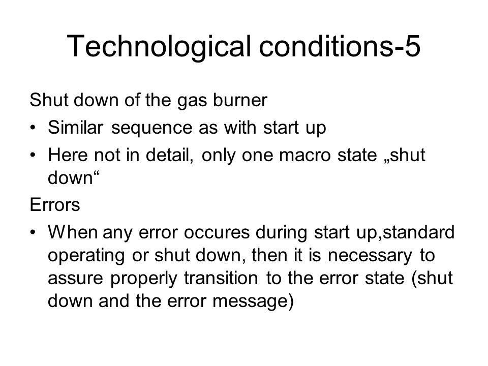 Technological conditions-4 Standard operating checking sequence Gas pressure sensor checking -(there must be sufficient gas pressure) Air pressure sensor checking -(there must be sufficient air overpressure) Flame presence sensor checking -(the flame must not disappear when gas valve is open) Thermostat checking -(is there a need for heating, that is for running the burner?)