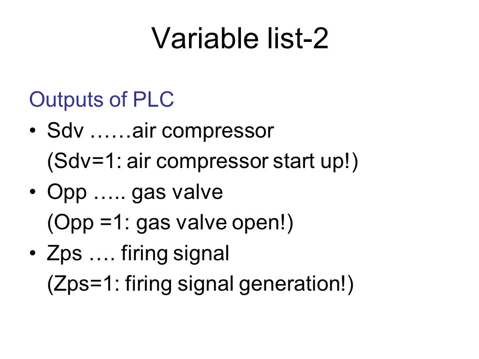 8.7 Variable list Inputs of PLC Sta…..thermostat (there is a need for heating: Sta=1) Vzd …air pressure sensor (sufficient pressure : Vzd=1) Ply … gas pressure sensor (sufficient pressure : Ply=1) Pla ….
