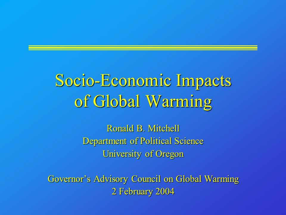 Socio-Economic Impacts of Global Warming Ronald B.