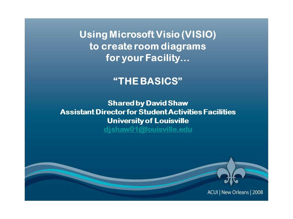 "Using Microsoft Visio (VISIO) to create room diagrams for your Facility… ""THE BASICS"" Using Microsoft Visio (VISIO) to create room diagrams for your F"