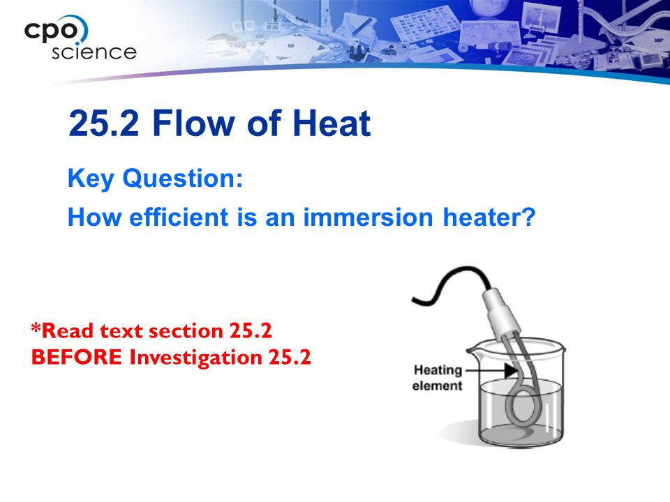 25.2 Flow of Heat Key Question: How efficient is an immersion heater? *Read text section 25.2 BEFORE Investigation 25.2