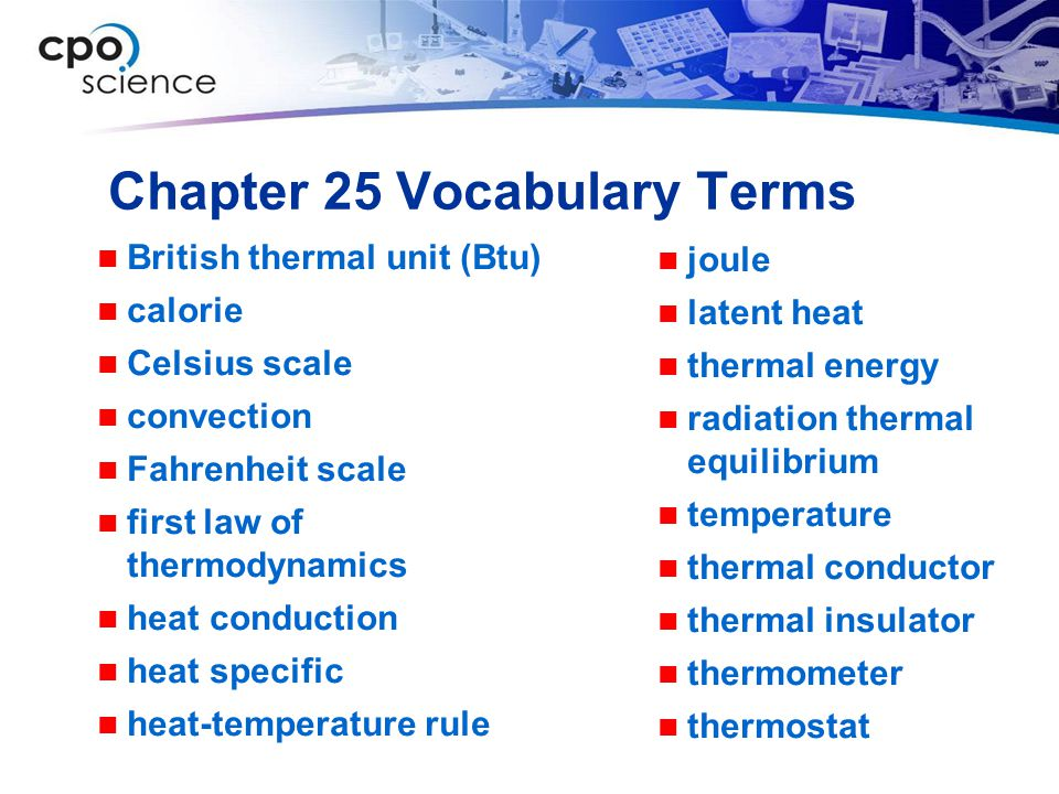 Chapter 25 Vocabulary Terms joule latent heat thermal energy radiation thermal equilibrium temperature thermal conductor thermal insulator thermometer