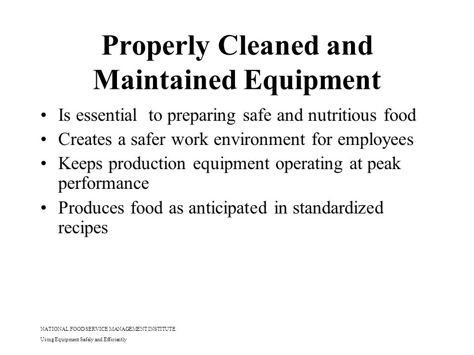 NATIONAL FOOD SERVICE MANAGEMENT INSTITUTE Using Equipment Safely and Efficiently Equipment Focused Safety Many pieces of equipment have specific dangers associated with their use.