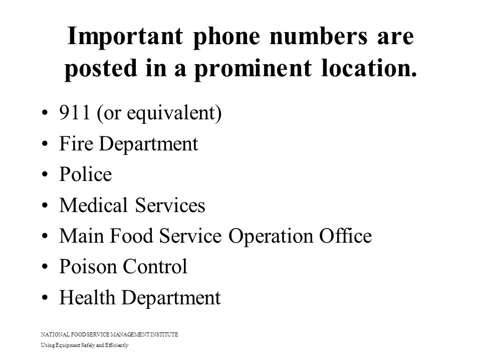 NATIONAL FOOD SERVICE MANAGEMENT INSTITUTE Using Equipment Safely and Efficiently Important phone numbers are posted in a prominent location. 911 (or