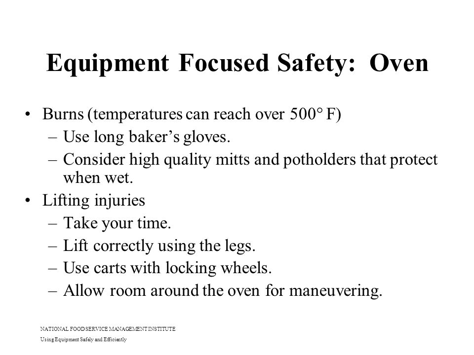 NATIONAL FOOD SERVICE MANAGEMENT INSTITUTE Using Equipment Safely and Efficiently Equipment Focused Safety: Oven Burns (temperatures can reach over 50