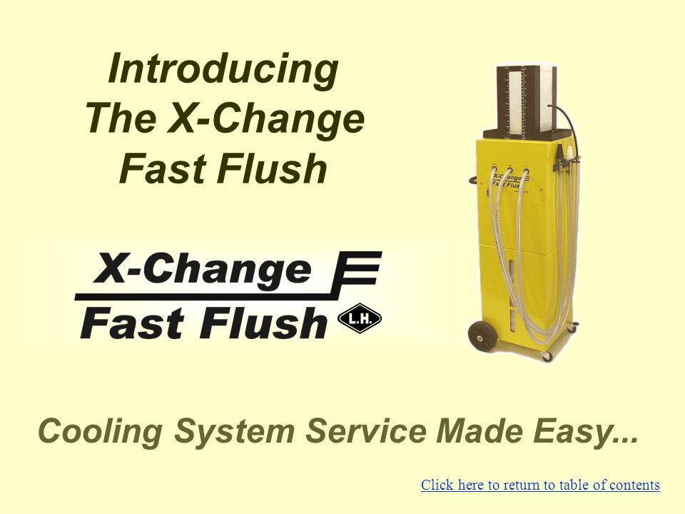 Introducing The X-Change Fast Flush Cooling System Service Made Easy...