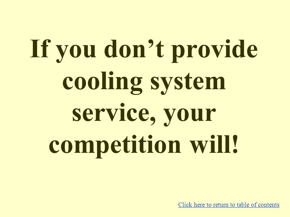 If you don't provide cooling system service, your competition will.