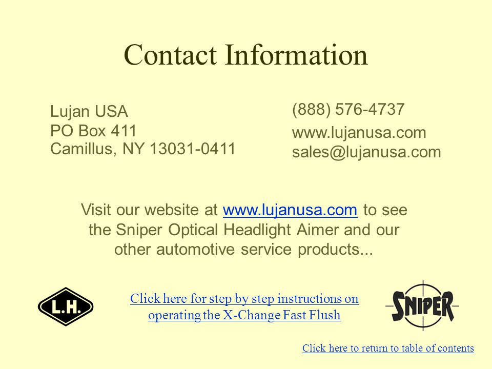 Contact Information Lujan USA PO Box 411 Camillus, NY 13031-0411 Visit our website at www.lujanusa.com to see the Sniper Optical Headlight Aimer and o