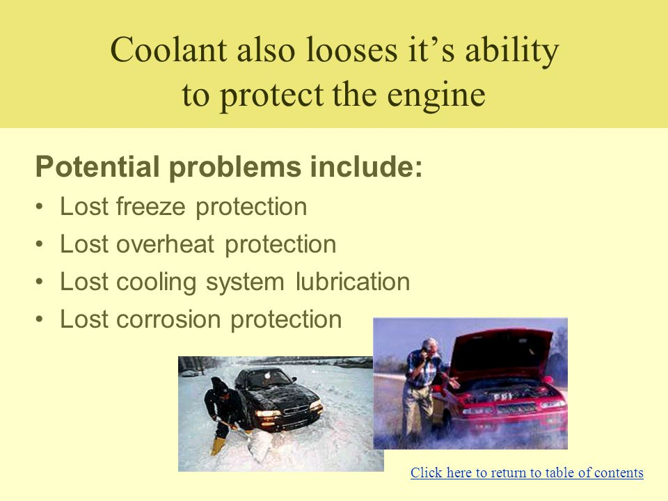 Coolant also looses it's ability to protect the engine Potential problems include: Lost freeze protection Lost overheat protection Lost cooling system