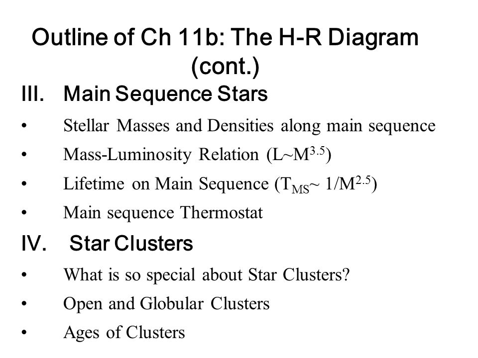III.Main Sequence Stars Stellar Masses and Densities along main sequence Mass-Luminosity Relation (L~M 3.5 ) Lifetime on Main Sequence (T MS ~ 1/M 2.5