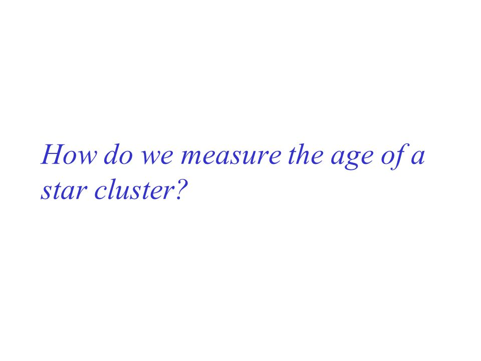 How do we measure the age of a star cluster?