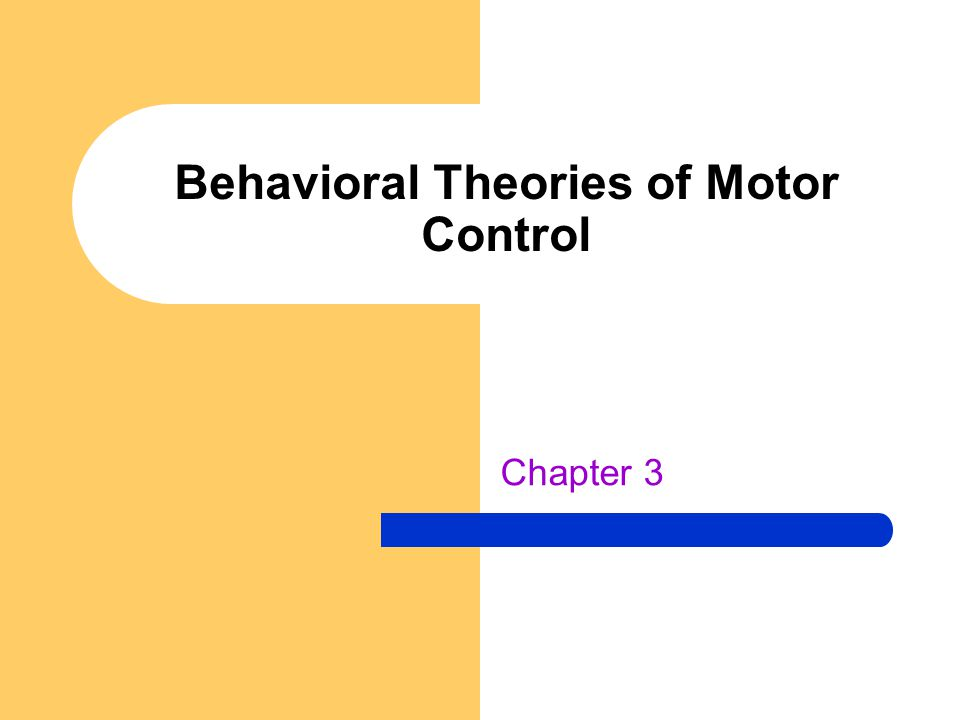 Behavioral Theories of Motor Control Chapter 3