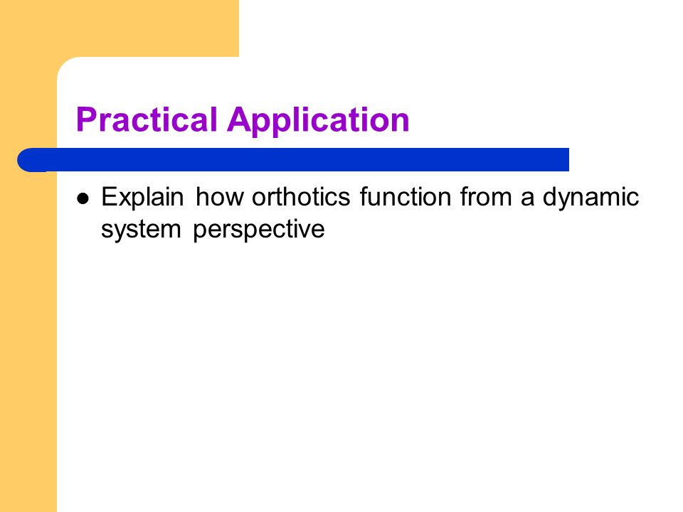 Practical Application Explain how orthotics function from a dynamic system perspective