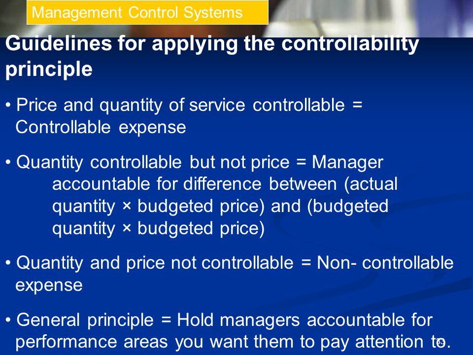 33 Management Control Systems Guidelines for applying the controllability principle Price and quantity of service controllable = Controllable expense