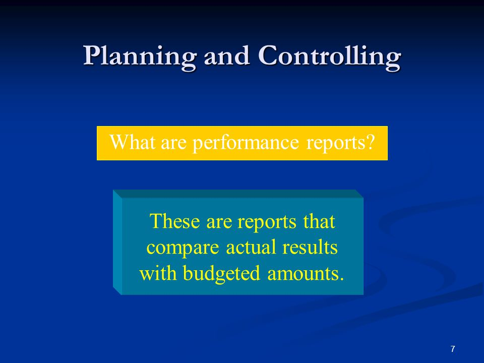 7 Planning and Controlling What are performance reports.