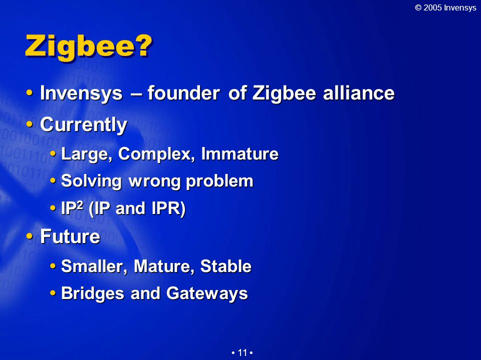 © 2005 Invensys 11 Zigbee.