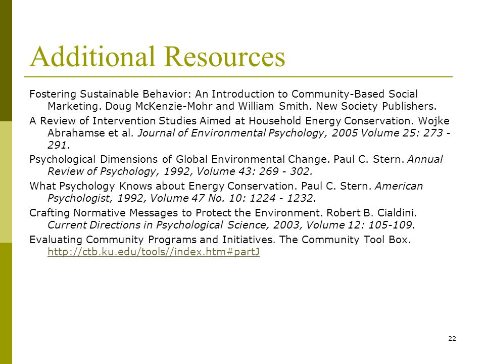 22 Additional Resources Fostering Sustainable Behavior: An Introduction to Community-Based Social Marketing.