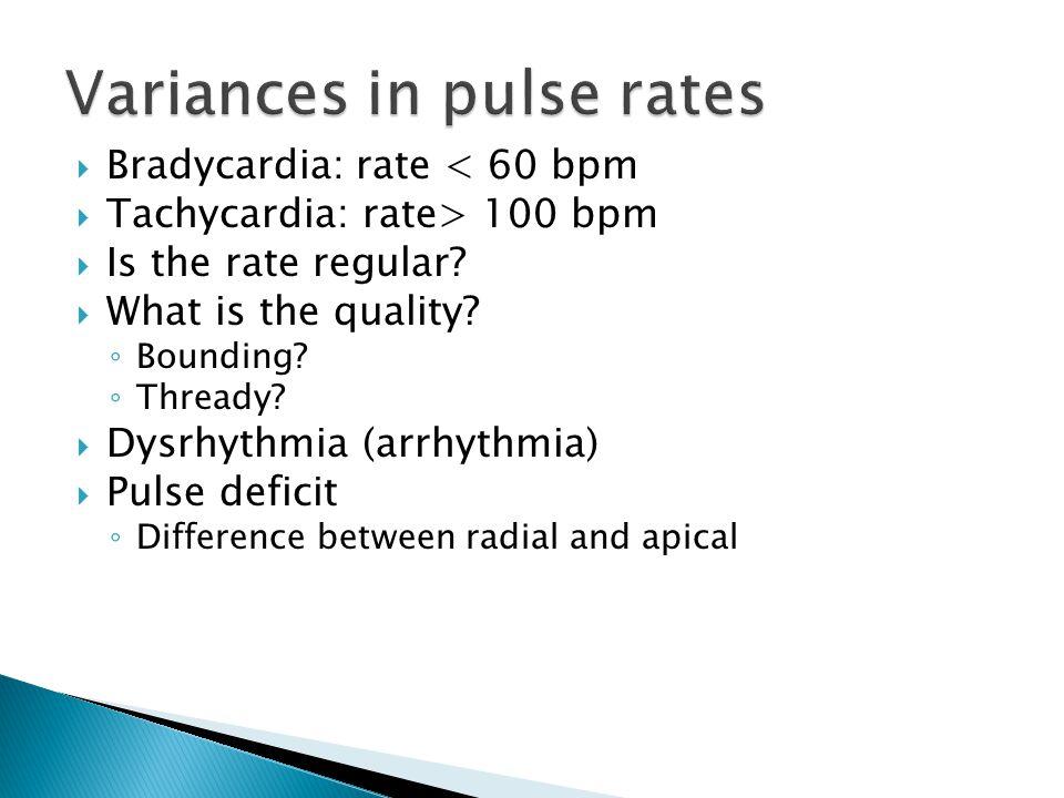  Bradycardia: rate < 60 bpm  Tachycardia: rate> 100 bpm  Is the rate regular.