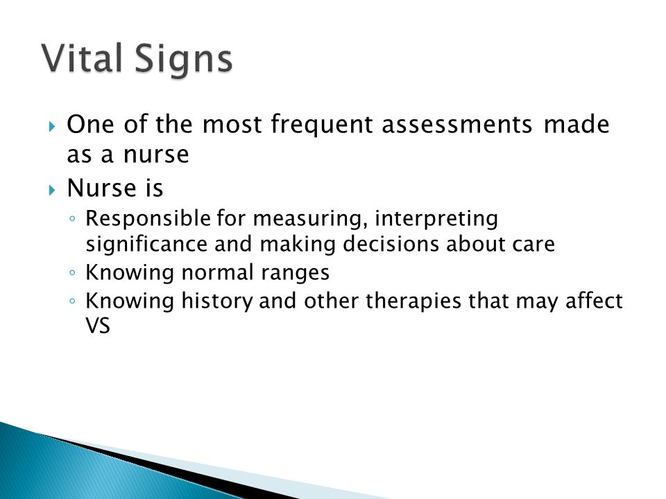  One of the most frequent assessments made as a nurse  Nurse is ◦ Responsible for measuring, interpreting significance and making decisions about ca