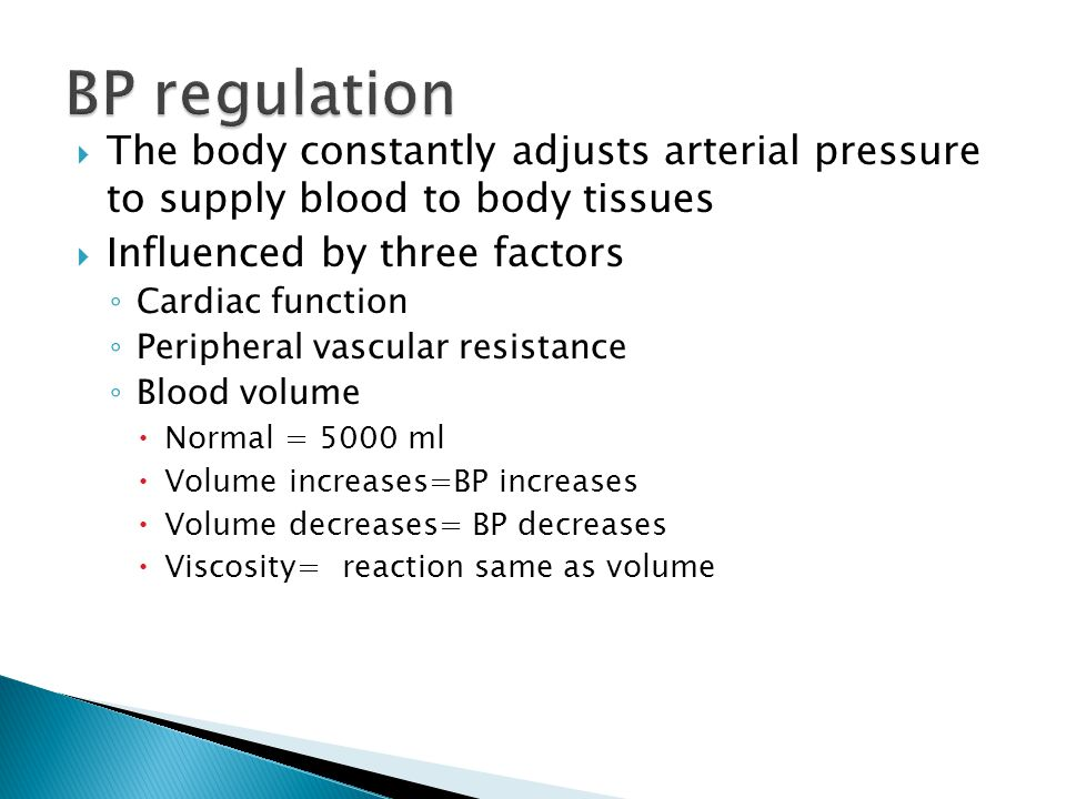  The body constantly adjusts arterial pressure to supply blood to body tissues  Influenced by three factors ◦ Cardiac function ◦ Peripheral vascular